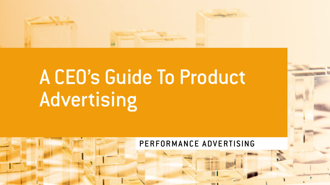 A CEO's Guide to Product Advertising – Crealytics