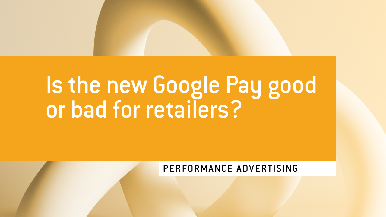 Crealytics discusses the revamped Google Pay. Is it largely better or worse for eCommerce brands?